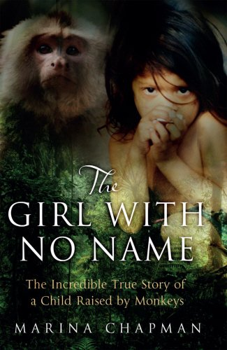 the-girl-with-no-name-the-incredible-true-story-of-a-child-raised-by-monkeys-mainstream-publishing