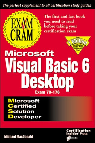 MCSD Visual Basic 6 Desktop Exam Cram: Exam: 70-176