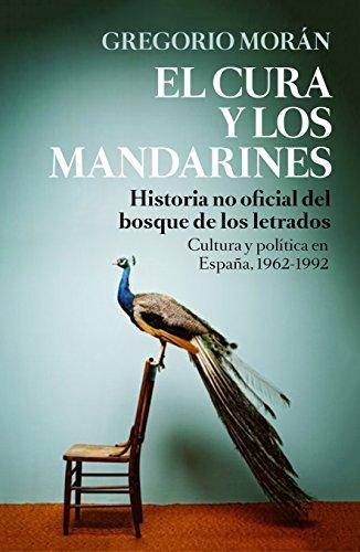 El cura y los mandarines: Historia no oficial del Bosque de los Letrados. Cultura y política en España, 1962-1996 (Contrastes)