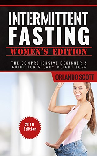 Intermittent Fasting: Intermittent Fasting Womens Edition: The Comprehensive Beginner's Guide For Steady Weight Loss (Intermittent Fasting, Women, Weight Loss, Lose Weight, 5 2 diet) by Orlando Scott