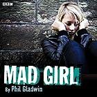 Afternoon Drama: Mad Girl Radio/TV von Phil Gladwin Gesprochen von: Shannon Flynn, Emma Noakes