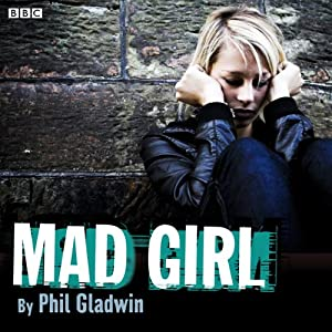 Afternoon Drama: Mad Girl | [Phil Gladwin]
