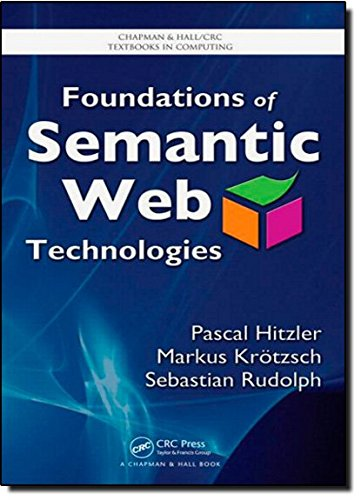 Foundations of Semantic Web Technologies (Chapman & Hall/CRC Textbooks in Computing), by Pascal Hitzler, Markus Krötzsch, Sebastian R