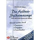 """Die Acidose-Selbstmassage nach Methode Rosemarie Holzer: Gesund werden durch Ents�uern, Entgiften, Entschlackenvon """"Rosemarie Holzer"""""""