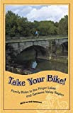 Take Your Bike!: Family Rides in the Finger Lakes and Genesee Valley Region (Trail Guidebooks)