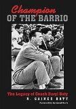 Champion of the Barrio: The Legacy of Coach Buryl Baty (The Swaim-Paup-Foran Spirit of Sport Series)