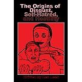The Origins of Disgust, Self-Hatred, and Hostility ~ Ken Leek