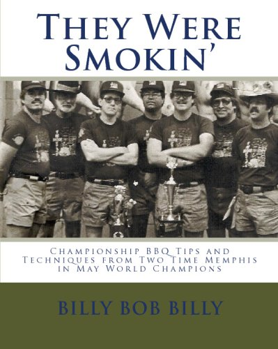 They Were Smokin': Championship BBQ Tips And Techniques From Two Time Memphis In May World Champions