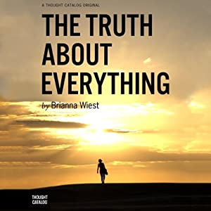 The Truth About Everything | [Brianna Wiest]