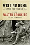 Writing Home : Letters from World War II (0375410589) by Cronkite, Walter