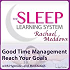 Good Time Management, Reach Your Goals with Hypnosis and Meditation Rede von Joel Thielke Gesprochen von: Rachael Meddows