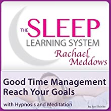 Good Time Management, Reach Your Goals with Hypnosis and Meditation Discours Auteur(s) : Joel Thielke Narrateur(s) : Rachael Meddows