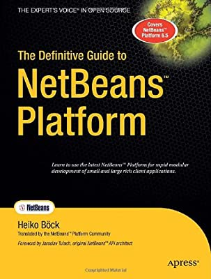 The Definitive Guide to NetBeans Platform (Books for Professionals by Professionals)