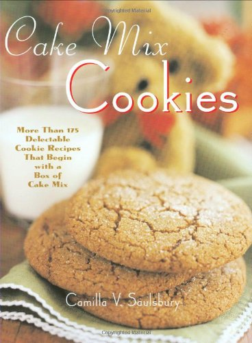 Cake Mix Cookies: More Than 175 Delectable Cookie Recipes That Begin With a Box of Cake Mix by Camilla V. Saulsbury