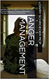 Anger Management: Effective Anger Management Using an Easy and Practical Approach to Cognitive Behavioral Therapy and Mindfulness Meditation (Anger Management ... Behavioral Therapy Made Simple Book 1)