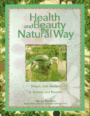 Health and Beauty the Natural Way: Simple, Safe Recipes to Nurture and Beautify PDF