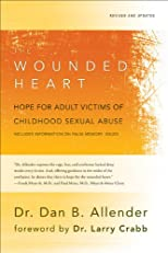 The Wounded Heart: Hope for Adult Victims of Childhood Sexual Abuse with Bonus Content