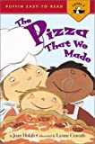 The Pizza That We Made (Puffin Easy-To-Read: Level 2) (0670035203) by Holub, Joan