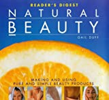 Natural Beauty: Making and Using Pure and Simple Beauty Products