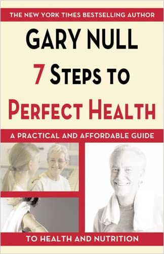 7 Steps to Perfect Health: A Practical and Affordable Guide to Health and Nutrition written by Gary Null