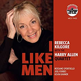 Rebecca Kilgore with the Harry Allen Quartet: I Like Men