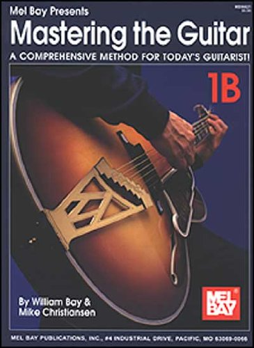 Mel Bay's Mastering the Guitar: A Comprehensive Method for Today's Guitarist! Vol. 1B