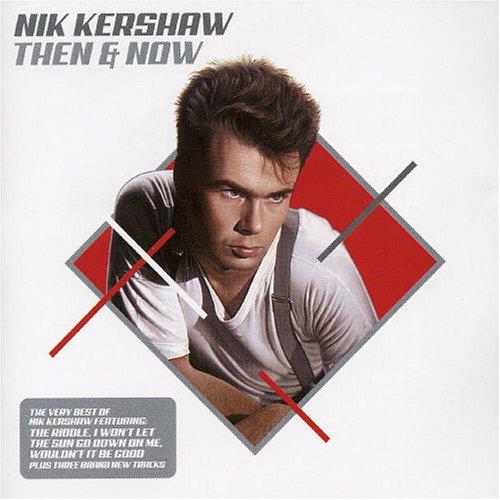 Nik Kershaw - Then & Now: The Very Best of Nik Kershaw - Zortam Music