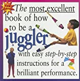 How to Be a Juggler (Most Excellent Book of)
