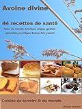 Avoine divine, 44 recettes de sant� : pains du monde, brioches, cr�pes, gaufres  pancakes, porridges, barres, lait, yaourt