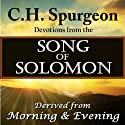 C.H. Spurgeon Devotions from the Song of Solomon: Derived from Morning and Evening Audiobook by Charles H. Spurgeon Narrated by Christopher Glyn