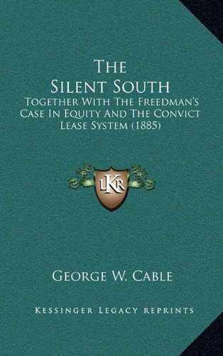 The Silent South: Together with the Freedman's Case in Equity and the Convict Lease System (1885)