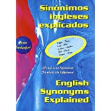 Sinonimos ingleses explicados = english synonyms explained: differences of word use in english: EFL for Spanish...