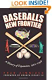 Baseball's New Frontier: A History of Expansion, 1961-1998