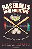 Baseballs New Frontier: A History of Expansion, 1961-1998