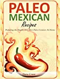 Paleo Mexican Recipes - Preparing the Simple Tex-Mex Paleo Cuisines At Home