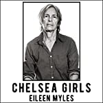 Chelsea Girls: A Novel | Eileen Myles