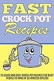 Fast Crock Pot Recipes - 33+ Quick And Easy Crock Pot Recipes For EXTREME Weight Loss (crock pot recipes, crock pot, crock pot cookbook Book 1)