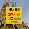 Master Spanish in 12 Topics: Over 170 Intermediate Words and Phrases Explained Audiobook by David Michaels Narrated by Claudia R. Barrett, Rebecca María