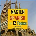 Master Spanish in 12 Topics: Over 170 Intermediate Words and Phrases Explained Hörbuch von David Michaels Gesprochen von: Claudia R. Barrett, Rebecca María