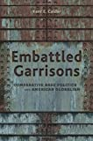 Embattled Garrisons: Comparative Base Politics and American Globalism