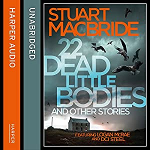 22 Dead Little Bodies and Other Stories Audiobook by Stuart MacBride Narrated by Steve Worsley