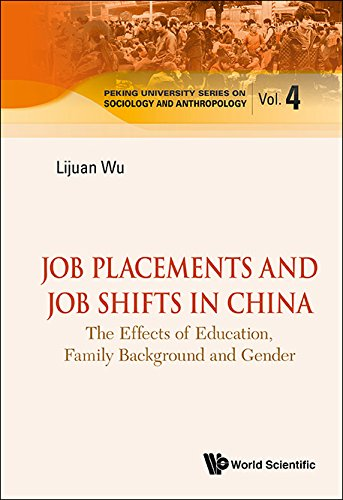 Job Placements and Job Shifts in China : The Effects of Education, Family Background and Gender (Peking University Serie