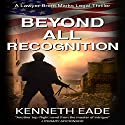 Beyond All Recognition: Brent Marks Legal Thrillers, Book 9 Audiobook by Kenneth Eade Narrated by Ronald Printz