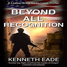 Beyond All Recognition: Brent Marks Legal Thrillers, Book 9 | Livre audio Auteur(s) : Kenneth Eade Narrateur(s) : Ronald Printz