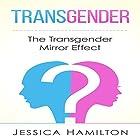 Transgender: The Transgender Mirror Effect Hörbuch von Jessica Hamilton Gesprochen von: Lisa Zimmerman