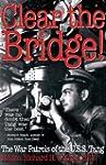 Clear the Bridge!: The War Patrols of...