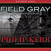 Field Gray: A Bernie Gunther Novel | [Philip Kerr]