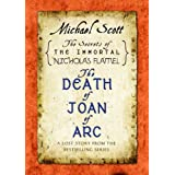 The Death of Joan of Arc: A Lost Story from the Secrets of the Immortal Nicholas Flamel ~ Michael Scott