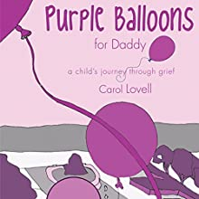 Purple Balloons for Daddy: A Child's Journey Through Grief (       UNABRIDGED) by Carol Lovell Narrated by Jarrod Bowman