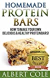 Homemade Protein Bars: 40 Recipes For Best Homemade Protein Bars You Have Ever Tasted